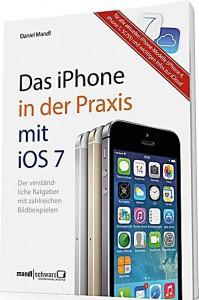 """Das iPhone in der Praxis mit IOS 7 -verständlich erklärt mit zahlreichen Bildbeispielen"""""""