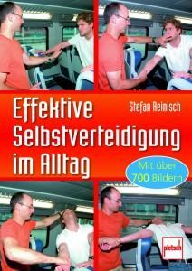 Effektive Selbstverteidigung im Alltag / Stefan Reinisch